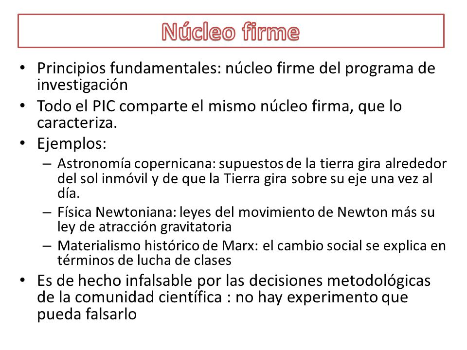 Núcleo firme Principios fundamentales: núcleo firme del programa de investigación. Todo el PIC comparte el mismo núcleo firma, que lo caracteriza.