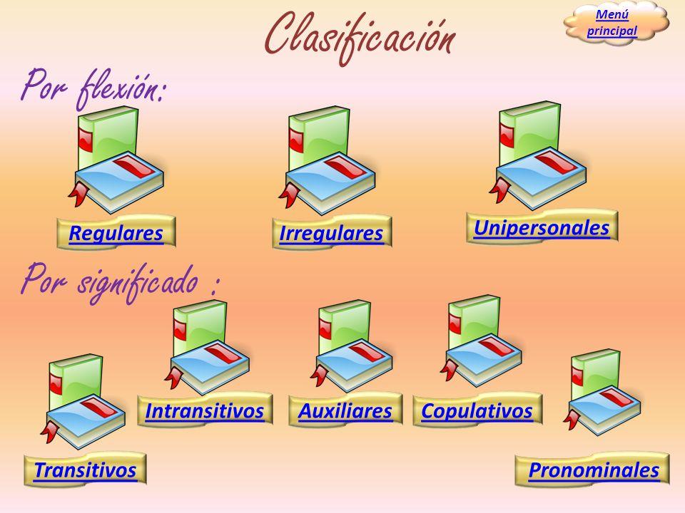 Clasificación Por flexión: Por significado : Unipersonales Regulares