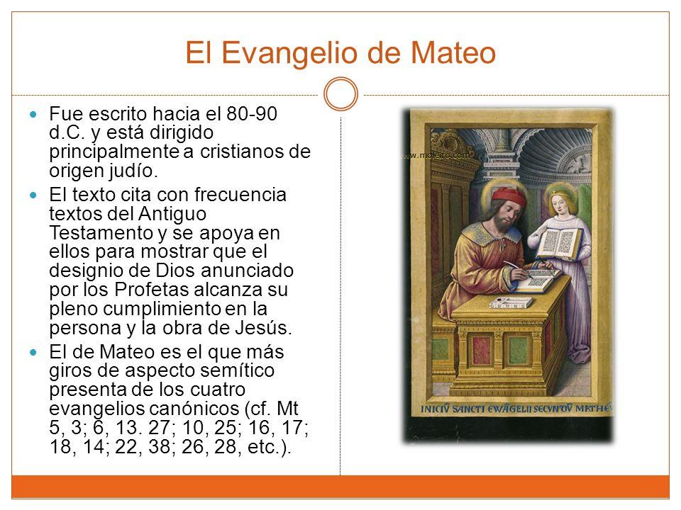 El Evangelio de Mateo Fue escrito hacia el 80-90 d.C. y está dirigido principalmente a cristianos de origen judío.
