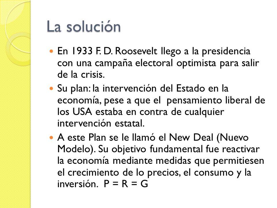 La solución En 1933 F. D. Roosevelt llego a la presidencia con una campaña electoral optimista para salir de la crisis.