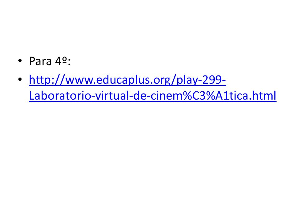 Para 4º: http://www.educaplus.org/play-299-Laboratorio-virtual-de-cinem%C3%A1tica.html