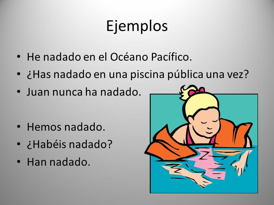 Ejemplos He nadado en el Océano Pacífico.