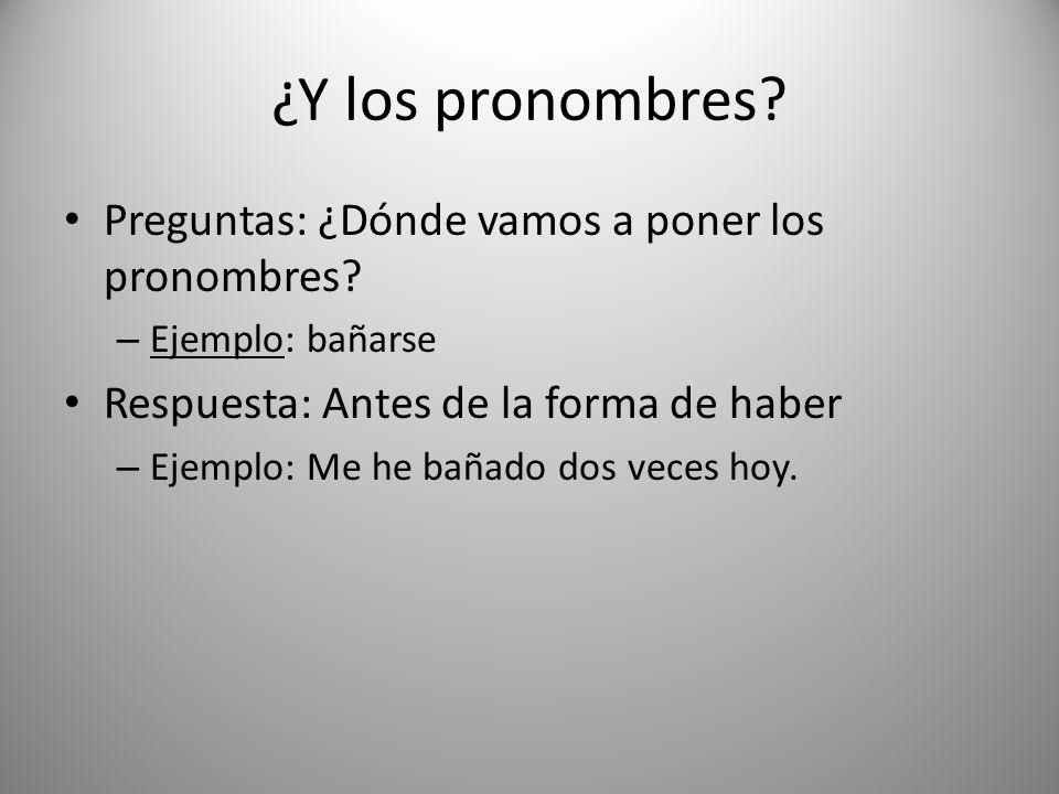 ¿Y los pronombres Preguntas: ¿Dónde vamos a poner los pronombres