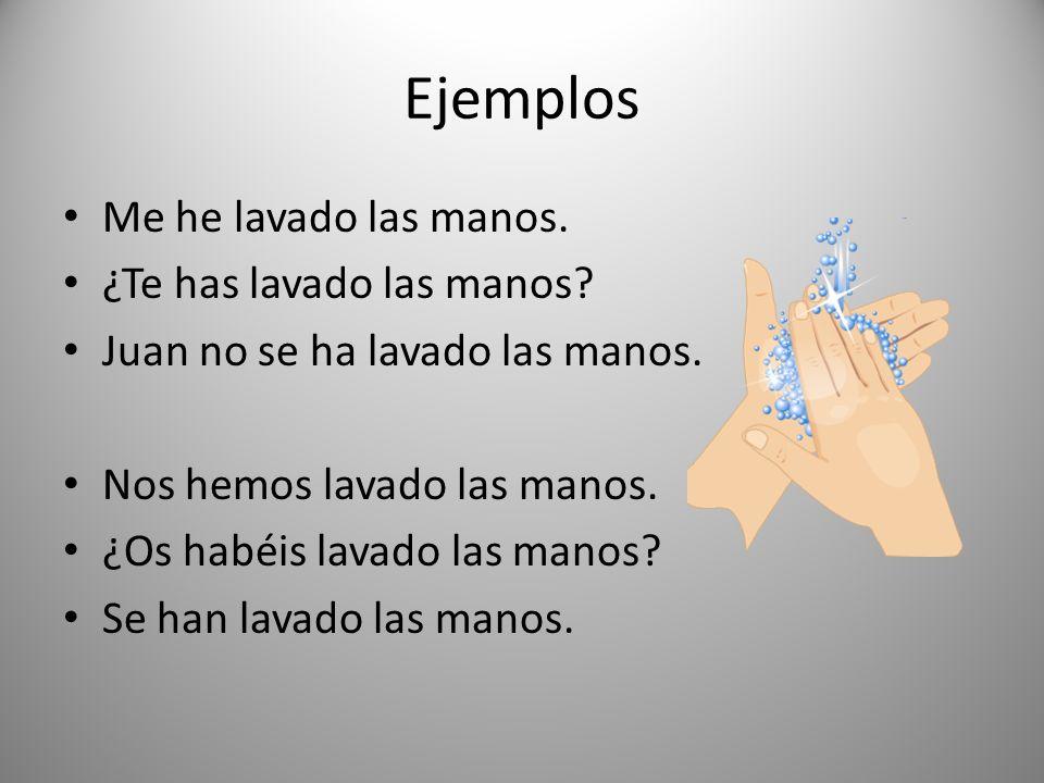 Ejemplos Me he lavado las manos. ¿Te has lavado las manos