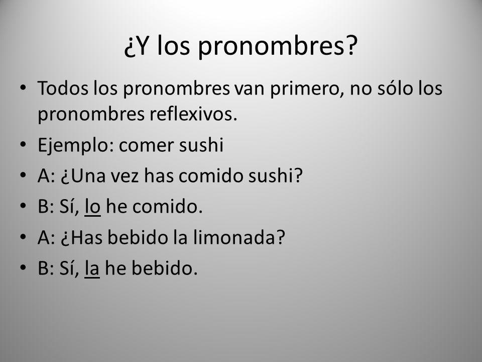¿Y los pronombres Todos los pronombres van primero, no sólo los pronombres reflexivos. Ejemplo: comer sushi.