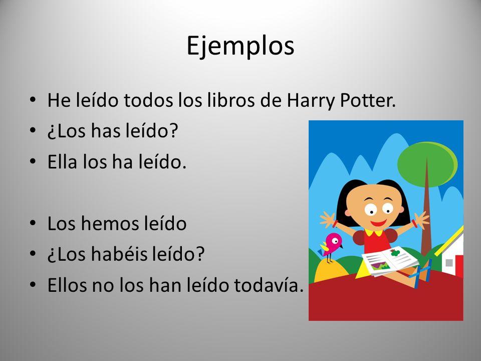 Ejemplos He leído todos los libros de Harry Potter. ¿Los has leído