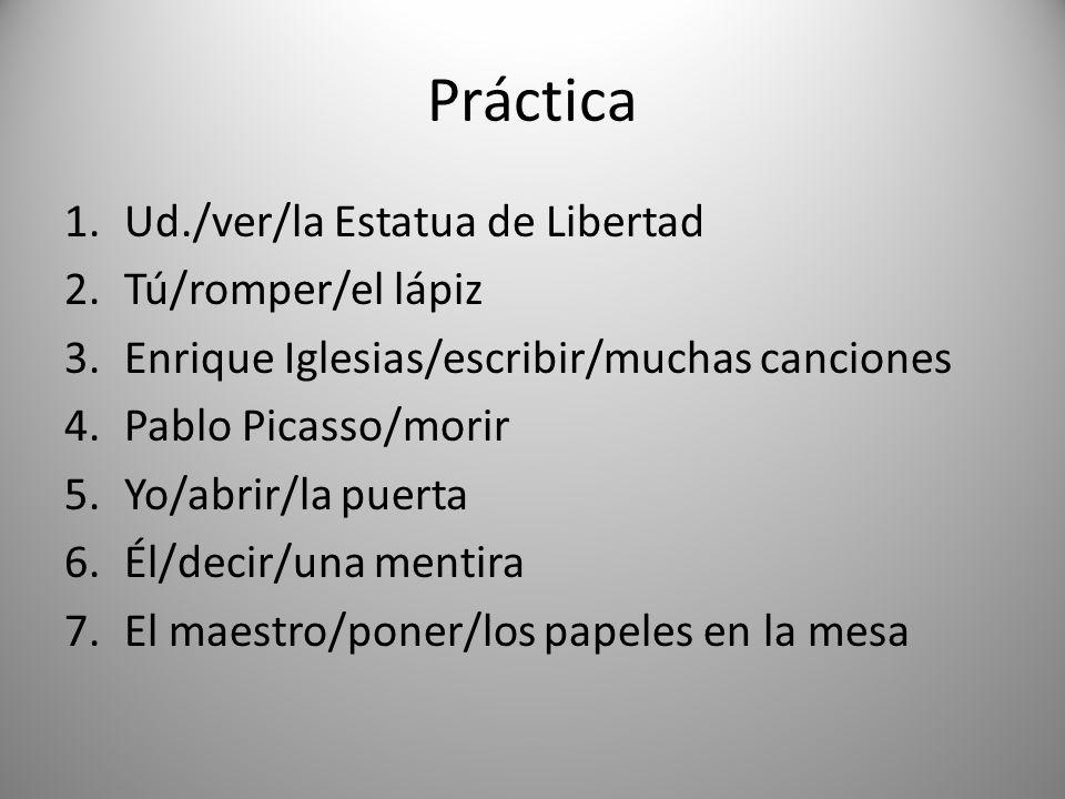 Práctica Ud./ver/la Estatua de Libertad Tú/romper/el lápiz