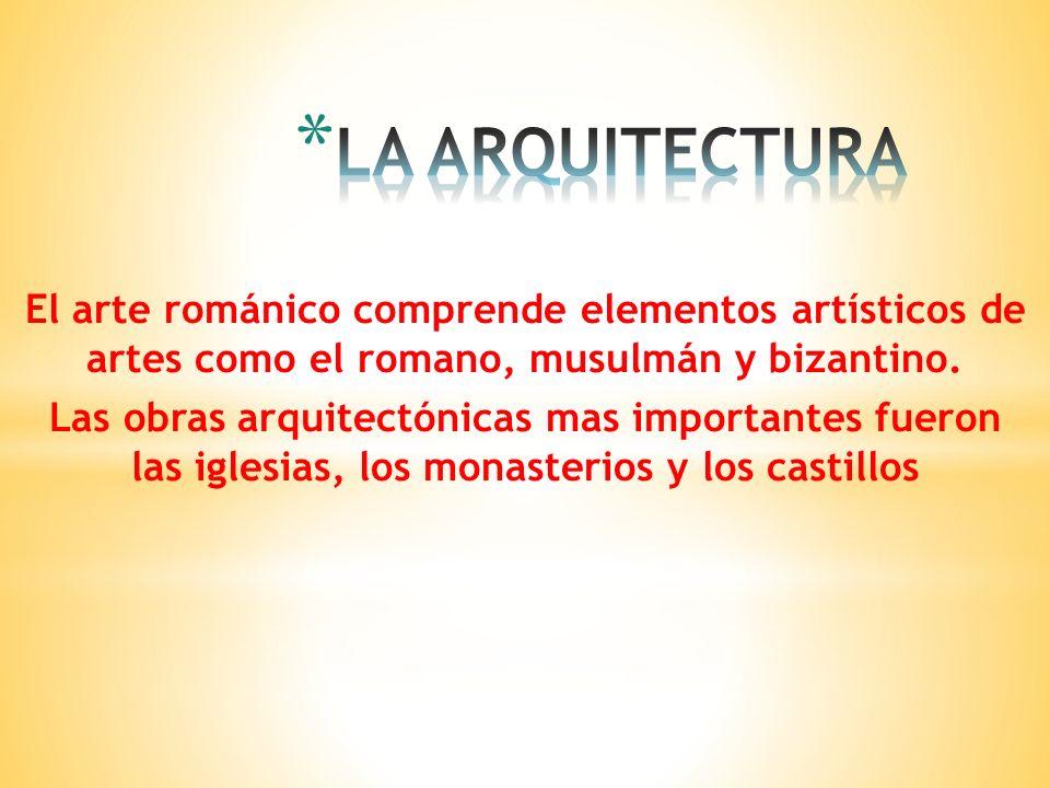 LA ARQUITECTURA El arte románico comprende elementos artísticos de artes como el romano, musulmán y bizantino.