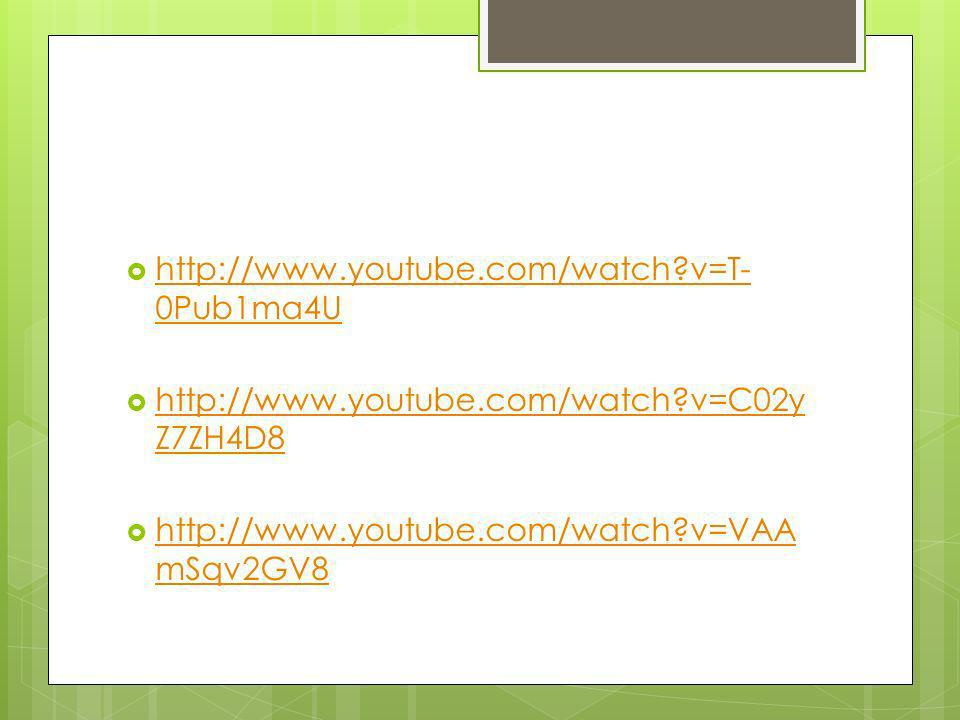 http://www.youtube.com/watch v=T-0Pub1ma4U http://www.youtube.com/watch v=C02yZ7ZH4D8.