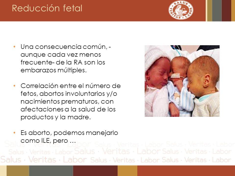 Reducción fetal Una consecuencia común, -aunque cada vez menos frecuente- de la RA son los embarazos múltiples.