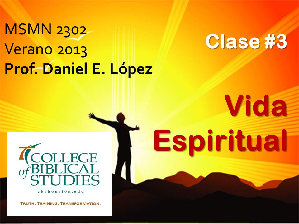 MSMN 2302 Verano 2013 Prof. Daniel E. López Clase #3 Vida Espiritual