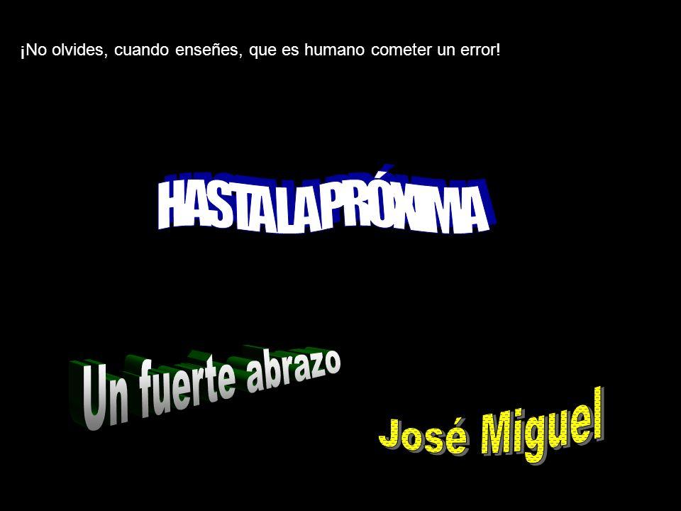 HASTA LA PRÓXIMA Un fuerte abrazo José Miguel