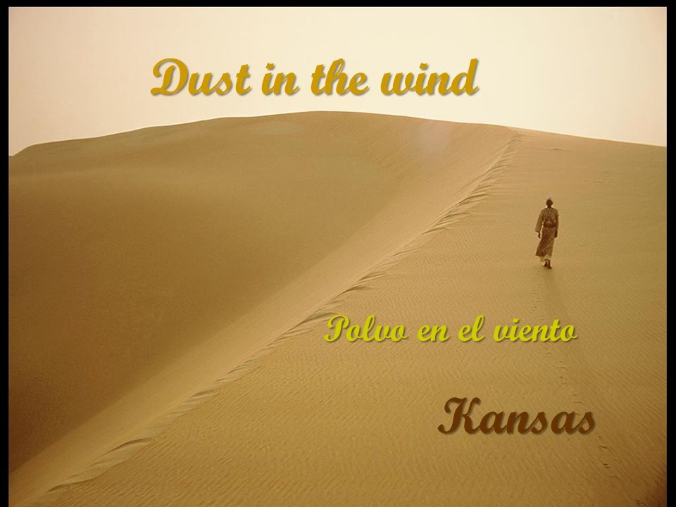 Dust in the wind Polvo en el viento Kansas