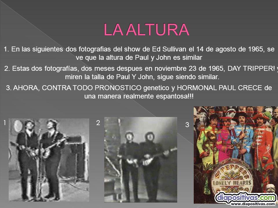 1. En las siguientes dos fotografias del show de Ed Sullivan el 14 de agosto de 1965, se ve que la altura de Paul y John es similar