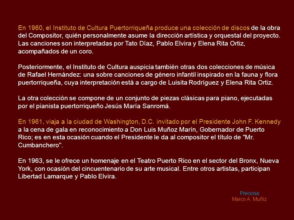En 1960, el Instituto de Cultura Puertorriqueña produce una colección de discos de la obra del Compositor, quién personalmente asume la dirección artística y orquestal del proyecto. Las canciones son interpretadas por Tato Díaz, Pablo Elvira y Elena Rita Ortiz, acompañados de un coro.