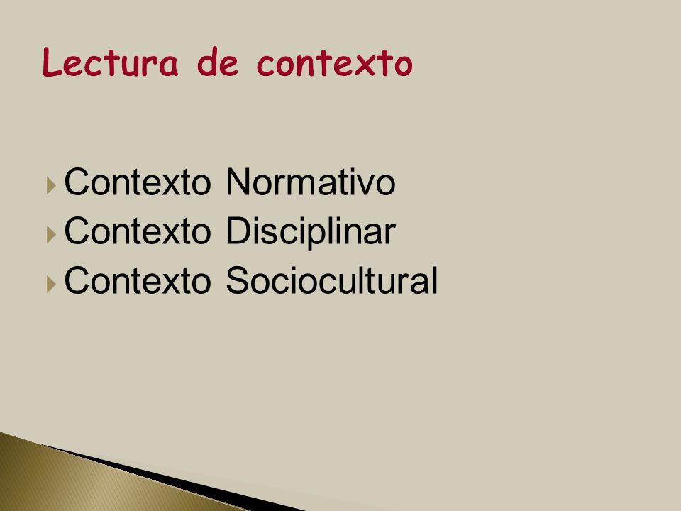 Lectura de contexto Contexto Normativo Contexto Disciplinar Contexto Sociocultural
