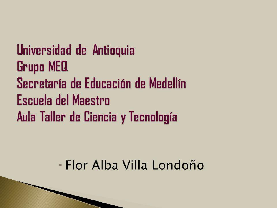 Universidad de Antioquia Grupo MEQ Secretaría de Educación de Medellín Escuela del Maestro Aula Taller de Ciencia y Tecnología