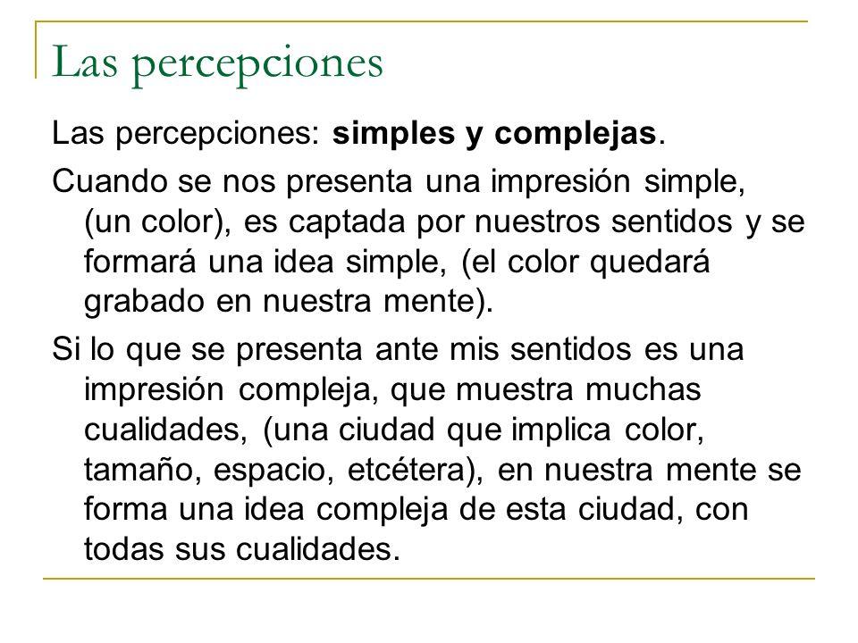Las percepciones Las percepciones: simples y complejas.