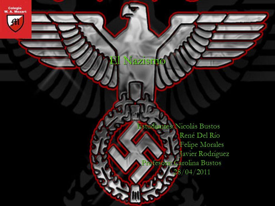 El Nazismo Estudiantes: Nicolás Bustos René Del Río Felipe Morales