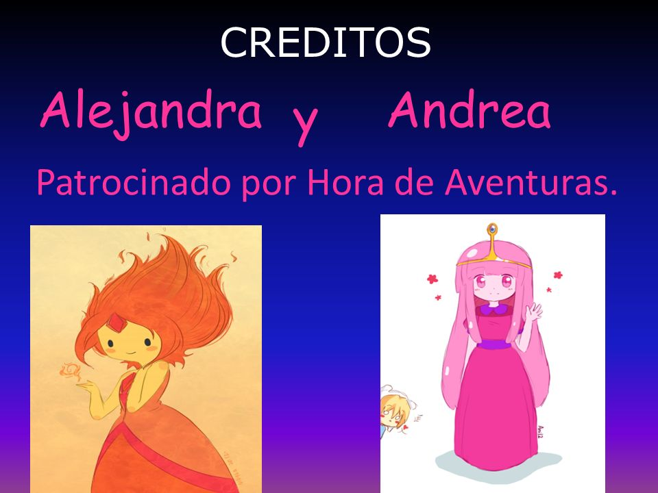 CREDITOS Alejandra Andrea y Patrocinado por Hora de Aventuras.