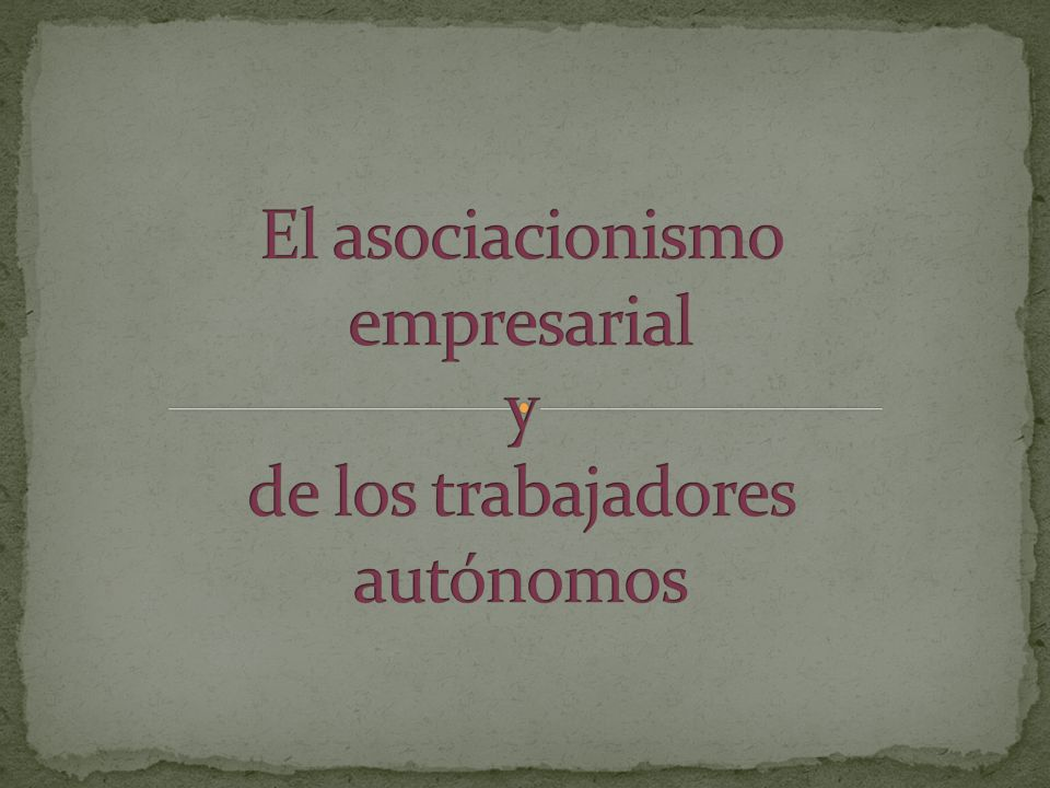 El asociacionismo empresarial y de los trabajadores autónomos