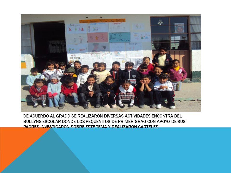 DE ACUERDO AL GRADO SE REALIZARON DIVERSAS ACTIVIDADES ENCONTRA DEL BULLYNG ESCOLAR DONDE LOS PEQUENITOS DE PRIMER GRAO CON APOYO DE SUS PADRES INVESTIGARON SOBRE ESTE TEMA Y REALIZARON CARTELES.