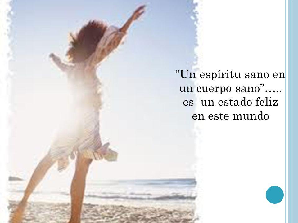 Un espíritu sano en un cuerpo sano ….. es un estado feliz en este mundo