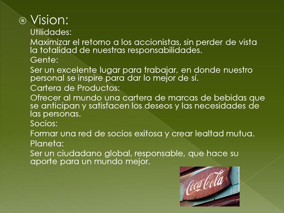 Vision: Utilidades: Maximizar el retorno a los accionistas, sin perder de vista la totalidad de nuestras responsabilidades.