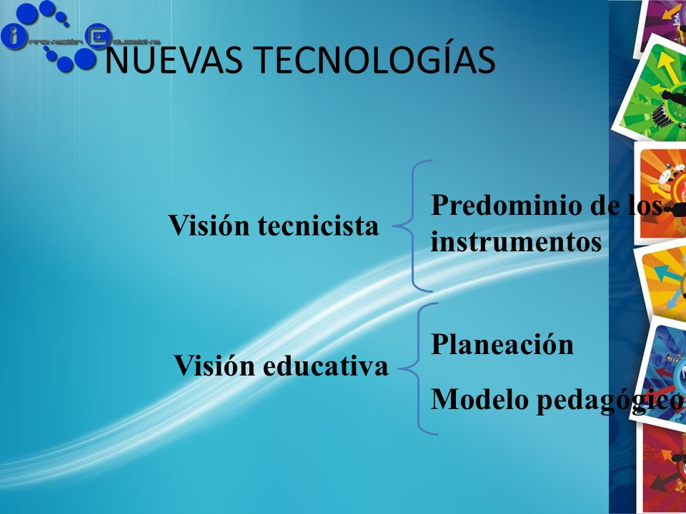 NUEVAS TECNOLOGÍAS Predominio de los instrumentos Visión tecnicista
