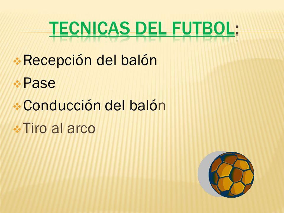 TECNICAS DEL FUTBOL: Recepción del balón Pase Conducción del balón