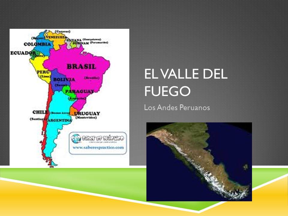 EL VALLE DEL FUEGO Los Andes Peruanos