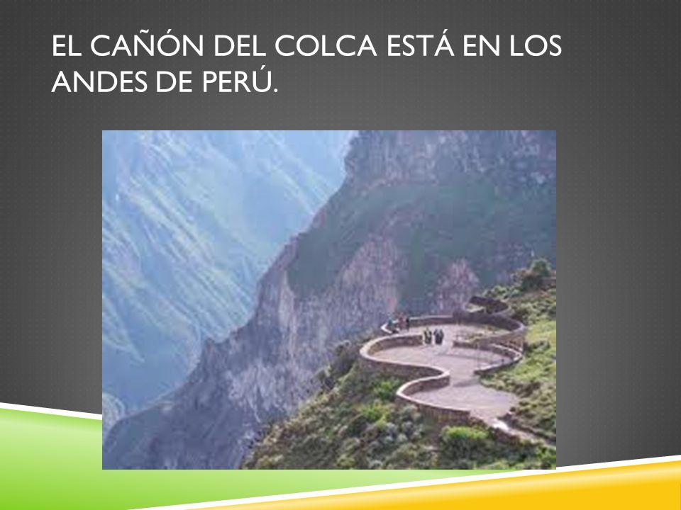 El cañón del Colca está en Los Andes de Perú.
