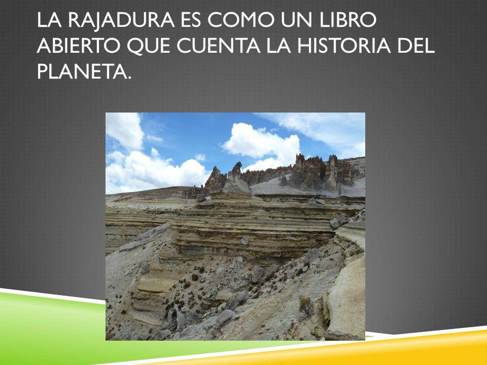 La rajadura es como un libro abierto que cuenta la historia del planeta.