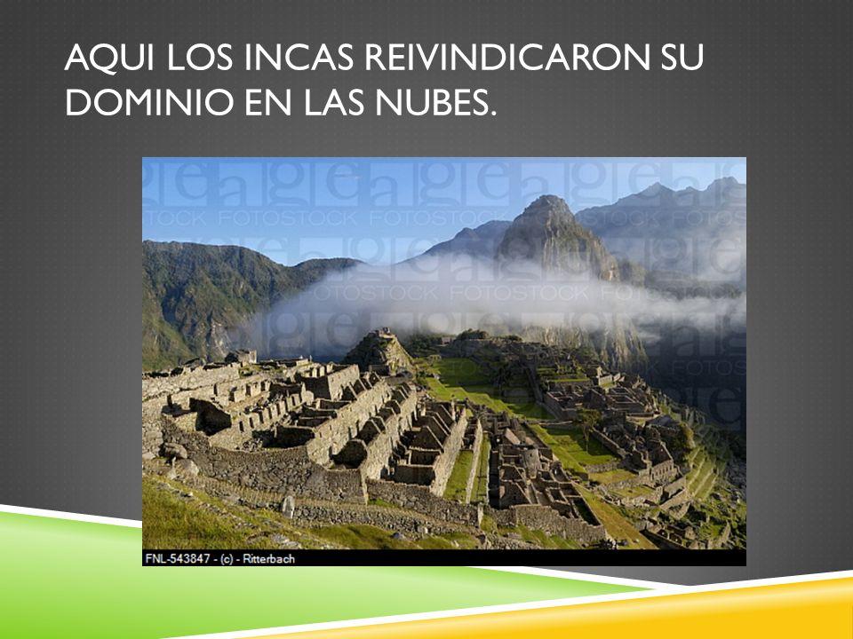 Aqui los incas reivindicaron su dominio en las nubes.