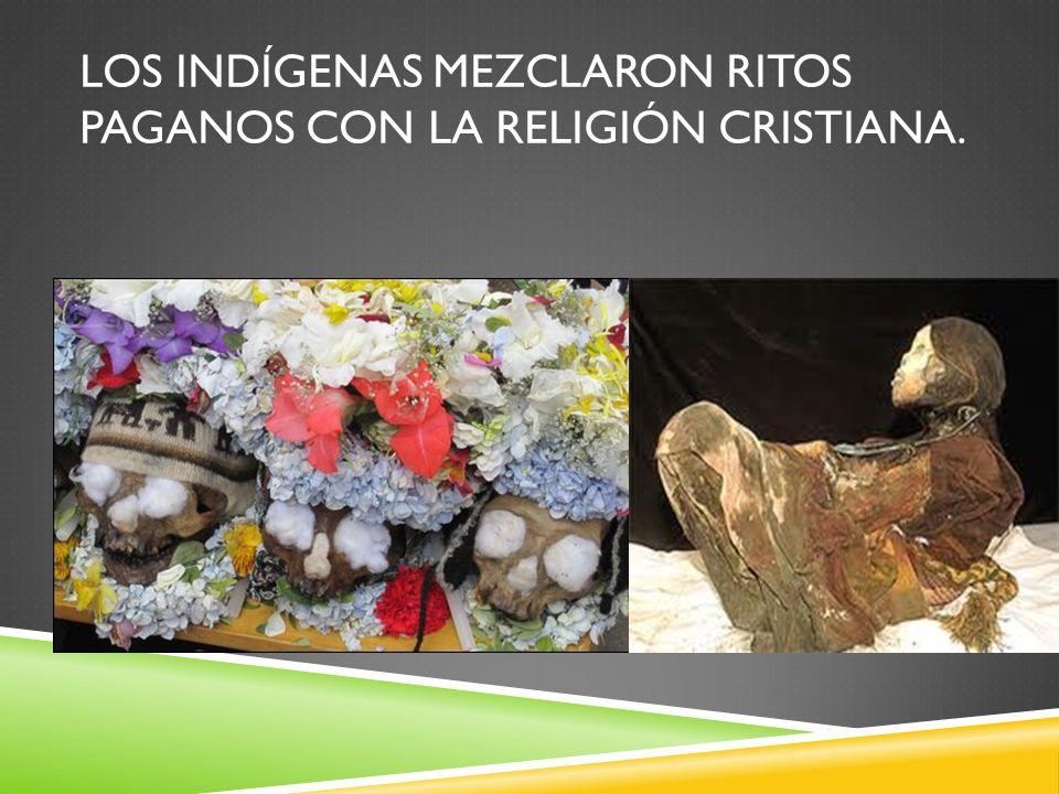 Los indígenas mezclaron ritos paganos con la religión cristiana.