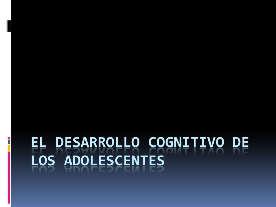 EL DESARROLLO COGNITIVO DE LOS ADOLESCENTES