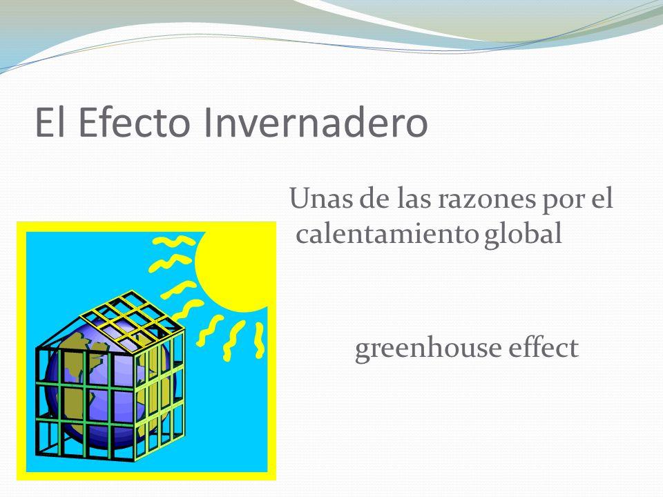 El Efecto Invernadero Unas de las razones por el calentamiento global