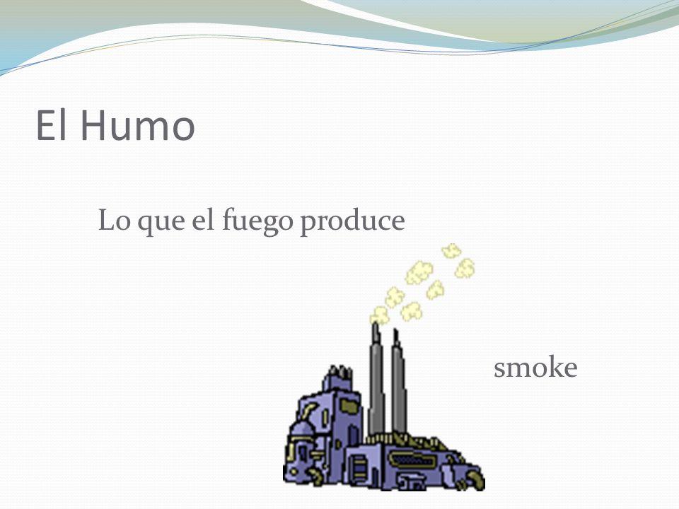 El Humo Lo que el fuego produce smoke