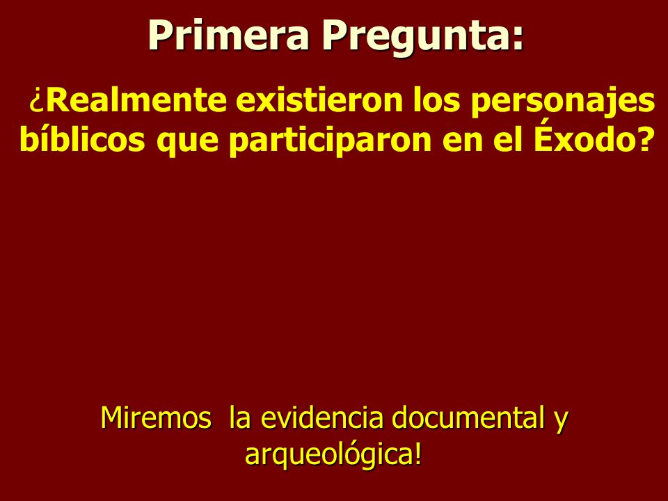 Miremos la evidencia documental y arqueológica!