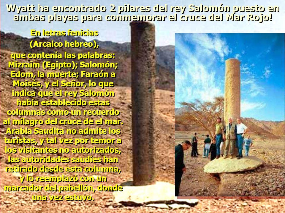 Wyatt ha encontrado 2 pilares del rey Salomón puesto en ambas playas para conmemorar el cruce del Mar Rojo!