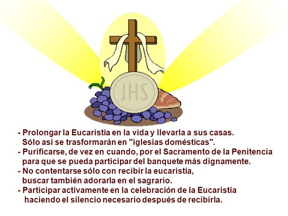 - Prolongar la Eucaristía en la vida y llevarla a sus casas.