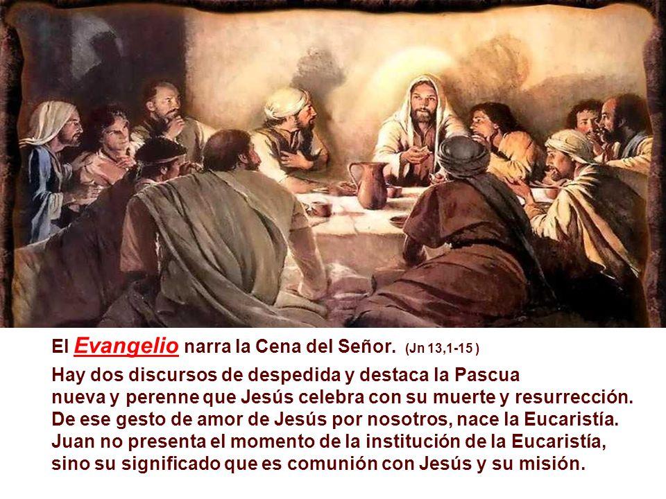 El Evangelio narra la Cena del Señor. (Jn 13,1-15 )