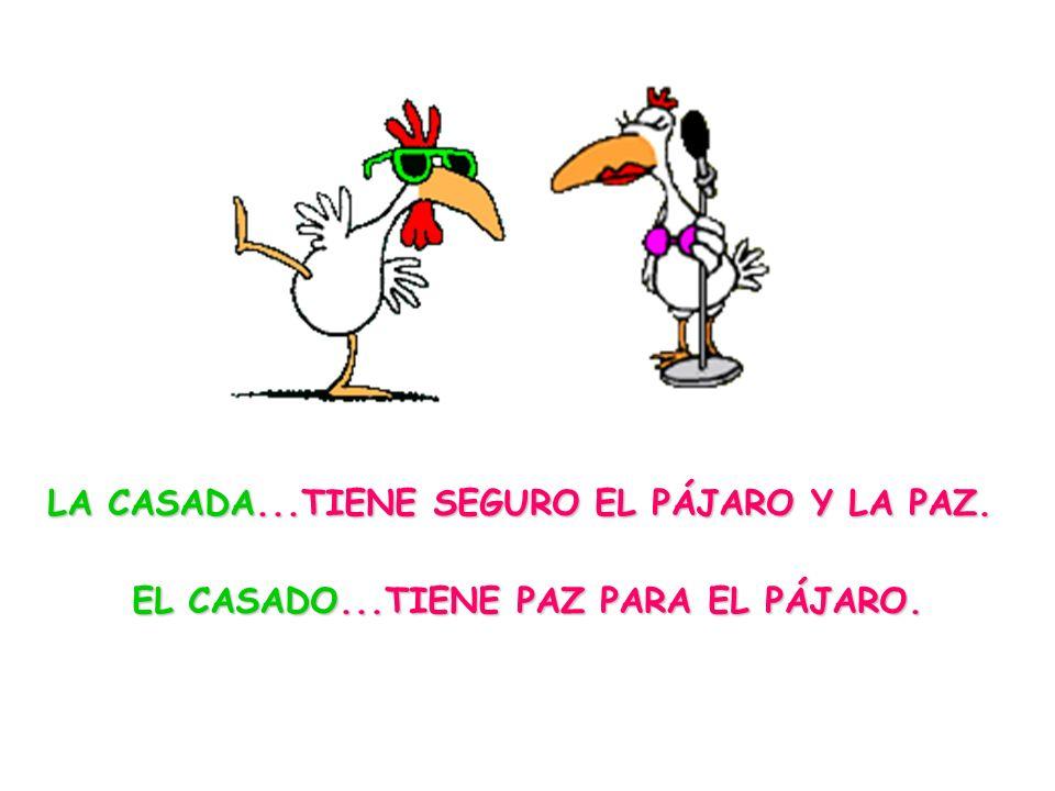 LA CASADA. TIENE SEGURO EL PÁJARO Y LA PAZ. EL CASADO