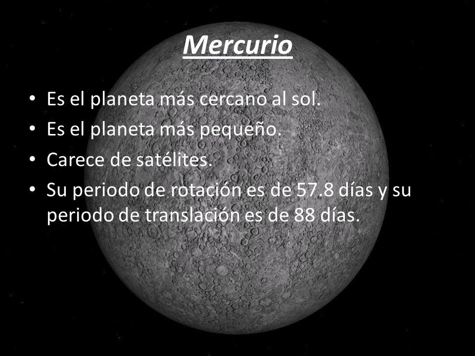 Mercurio Es el planeta más cercano al sol. Es el planeta más pequeño.