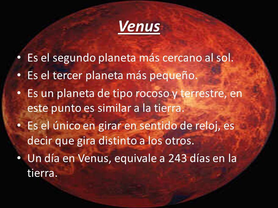 Venus Es el segundo planeta más cercano al sol.
