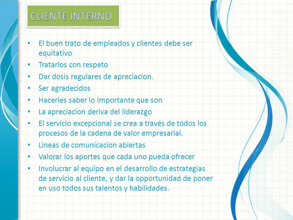 CLIENTE INTERNOEl buen trato de empleados y clientes debe ser equitativo. Tratarlos con respeto. Dar dosis regulares de apreciacion.