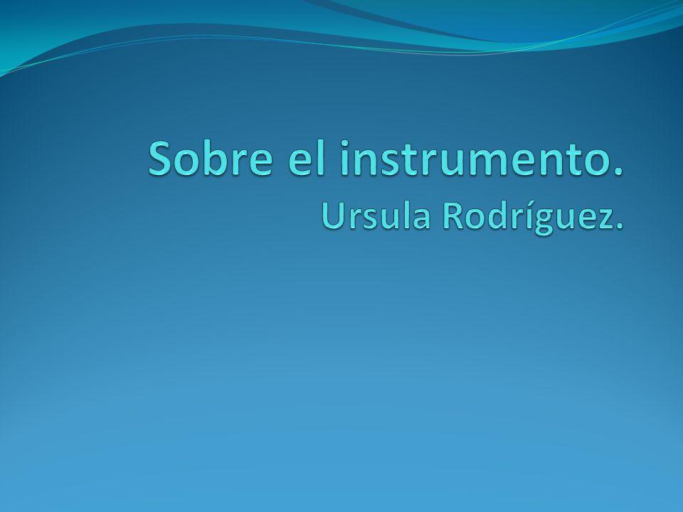 Sobre el instrumento. Ursula Rodríguez.