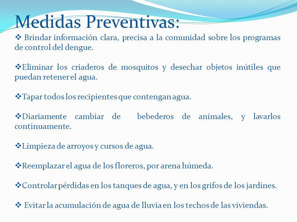 Medidas Preventivas:Brindar información clara, precisa a la comunidad sobre los programas de control del dengue.