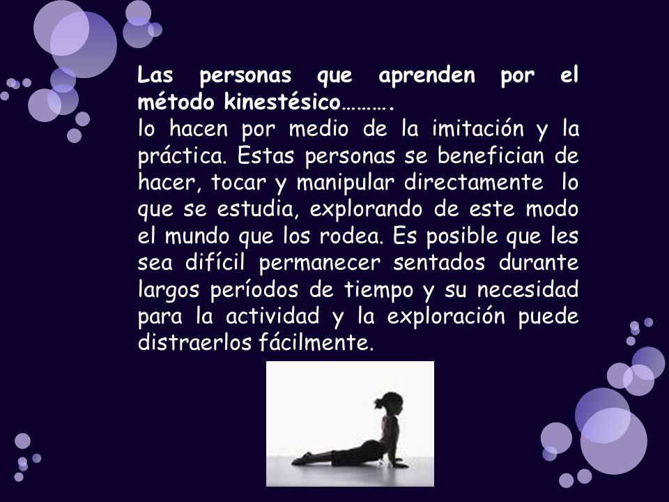 Las personas que aprenden por el método kinestésico……….