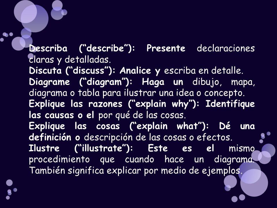 Describa ( describe ): Presente declaraciones claras y detalladas.